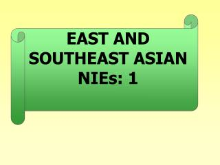 EAST AND SOUTHEAST ASIAN NIEs: 1