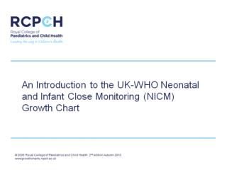 An Introduction to the UK-WHO Neonatal and Infant Close Monitoring (NICM) Growth Chart