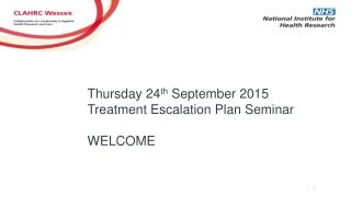 Thursday 24 th September 2015 Treatment Escalation Plan Seminar WELCOME