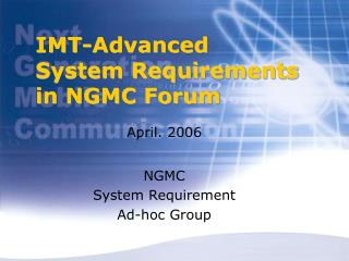 IMT-Advanced System Requirements in NGMC Forum