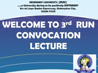 REDEEMER'S UNIVERSITY,  [RUN] …..a University daring to be positively DIFFERENT  Km 46 Lagos Ibadan Expressway, Redempti
