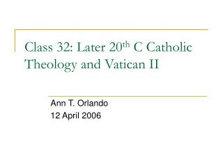 Class 32: Later 20 th  C Catholic Theology and Vatican II