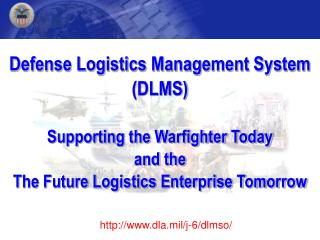 Defense Logistics Management System (DLMS) Supporting the Warfighter Today and the