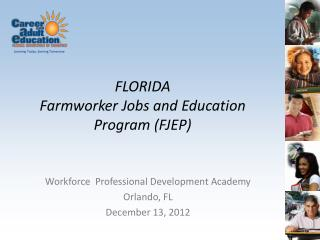 FLORIDA  Farmworker  Jobs and Education Program (FJEP)
