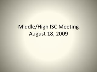 Middle/High ISC Meeting August 18, 2009