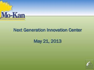 Next Generation Innovation Center May 21, 2013