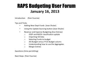 RAPS Budgeting User Forum January 16, 2013  1 8 , 2012