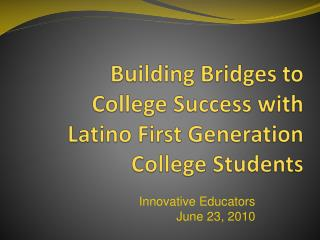 Building Bridges to College Success with Latino First Generation College Students