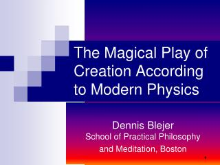 The Magical Play of Creation According to Modern Physics