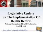 Legislative Update on The Implementation Of Health Reform National Association of Health Underwriters April 1, 2010