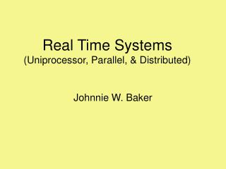 Real Time Systems (Uniprocessor, Parallel, & Distributed)