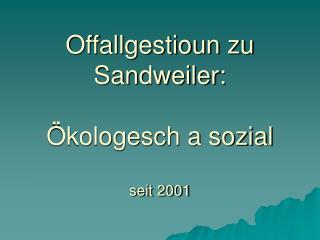 Offallgestioun zu Sandweiler: Ökologesch a sozial seit 2001