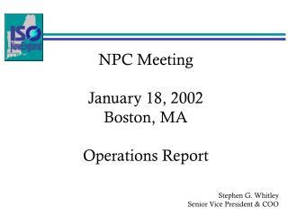 NPC Meeting January 18, 2002 Boston, MA Operations Report