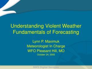 Understanding Violent Weather Fundamentals of Forecasting