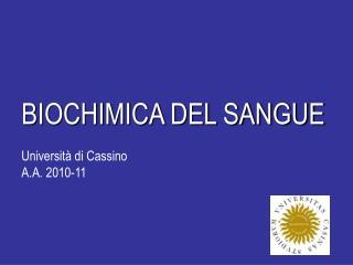 BIOCHIMICA DEL SANGUE Università di Cassino A.A. 2010-11