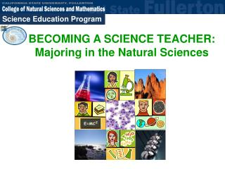 BECOMING A SCIENCE TEACHER: Majoring in the Natural Sciences