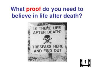 What  proof  do you need to believe in life after death?