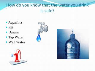 How do you know that the water you drink is safe?