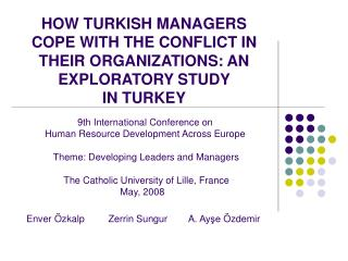 HOW TURKISH MANAGERS COPE WITH THE CONFLICT IN THEIR ORGANIZATIONS: AN EXPLORATORY STUDY  IN TURKEY