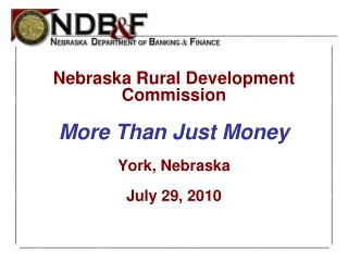 Nebraska Rural Development Commission More Than Just Money York, Nebraska July 29, 2010