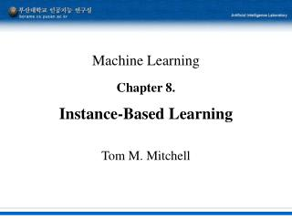 Machine Learning Chapter 8. Instance-Based Learning