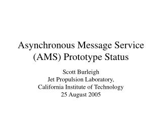 Asynchronous Message Service (AMS) Prototype Status