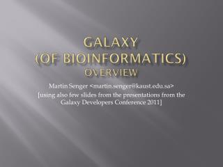 Galaxy (of bioinformatics) Overview