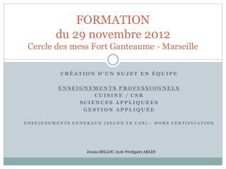 FORMATION  du  29 novembre  2012 Cercle des mess Fort Ganteaume - Marseille