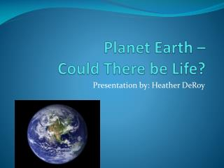 Planet Earth –  Could There be Life?