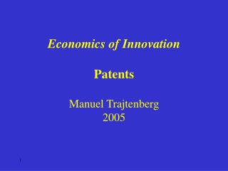 Economics of Innovation Patents Manuel Trajtenberg 2005