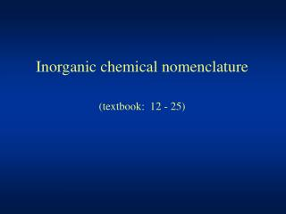 Inorganic chemical nomenclature (textbook:  12 - 25)