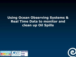 Using Ocean Observing Systems & Real Time Data to monitor and clean up Oil Spills
