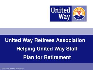 United Way Retirees Association Helping United Way Staff  Plan for Retirement