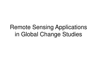 Remote Sensing Applications in Global Change Studies
