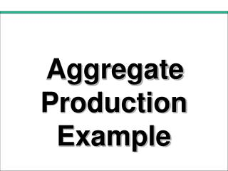 Aggregate Production Example
