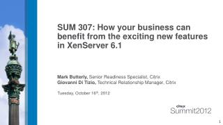 SUM 307: How your business can benefit from the exciting new features in XenServer 6.1