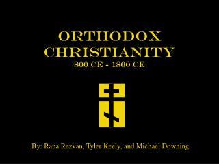 Orthodox  Christianity 800 CE - 1800 CE
