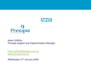 Helen Griffiths Principia Support and Implementation Manager helen.griffiths@nottspct.nhs.uk