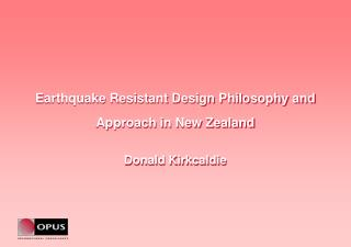 Earthquake Resistant Design Philosophy and  Approach in New Zealand Donald Kirkcaldie