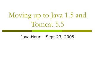 Moving up to Java 1.5 and Tomcat 5.5