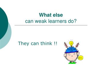 What else can weak learners do?