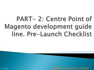 PART- 2: Centre Point of Magento development guide line. Pre
