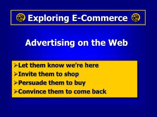 Let them know we're here Invite them to shop Persuade them to buy Convince them to come back