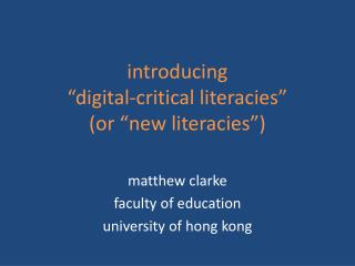 "introducing  ""digital-critical literacies""  (or ""new literacies"")"