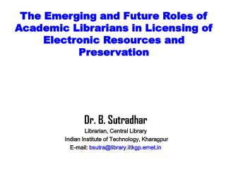 Dr. B. Sutradhar Librarian, Central Library  Indian Institute of Technology, Kharagpur