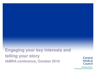 Engaging your key interests and telling your story IAMRA conference, October 2010
