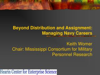 Beyond Distribution and Assignment: Managing Navy Careers     Keith Womer Chair: Mississippi Consortium for Military Per