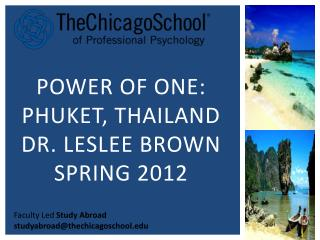 POWER OF ONE: PHUKET, THAILAND DR. LESLEE BROWN SPRING 2012
