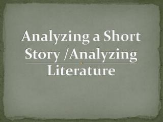 Analyzing a Short Story /Analyzing Literature