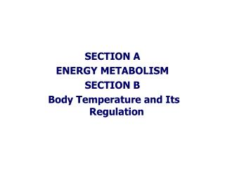 SECTION A ENERGY METABOLISM SECTION B  Body Temperature and Its Regulation